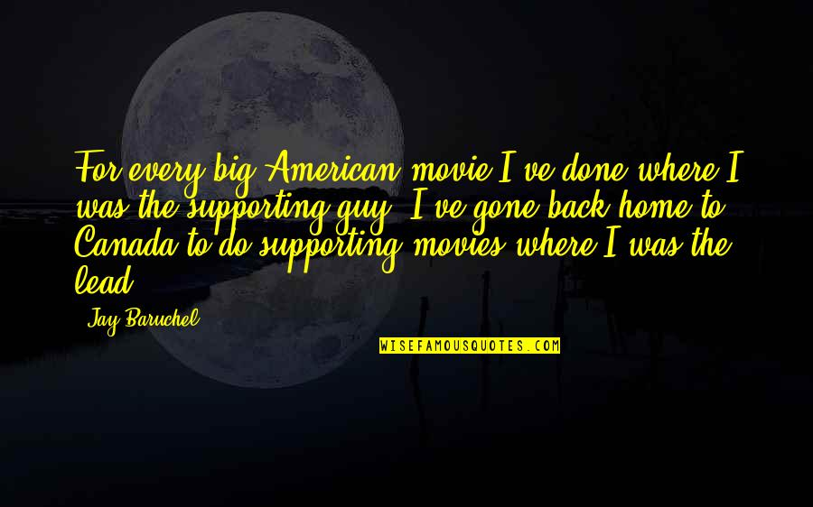 Supporting Each Other Quotes By Jay Baruchel: For every big American movie I've done where