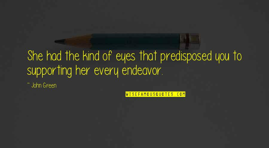 Supporting Each Other Quotes By John Green: She had the kind of eyes that predisposed