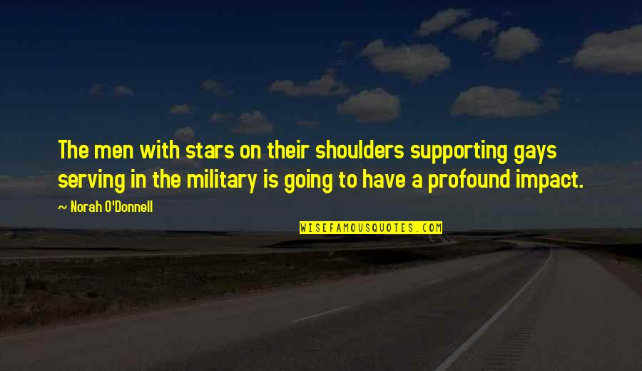 Supporting Each Other Quotes By Norah O'Donnell: The men with stars on their shoulders supporting