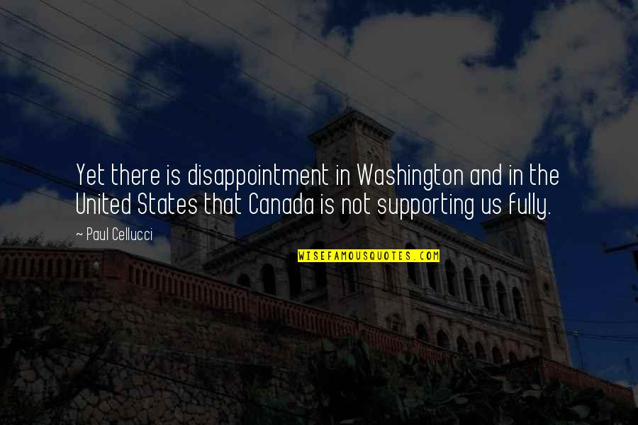 Supporting Each Other Quotes By Paul Cellucci: Yet there is disappointment in Washington and in