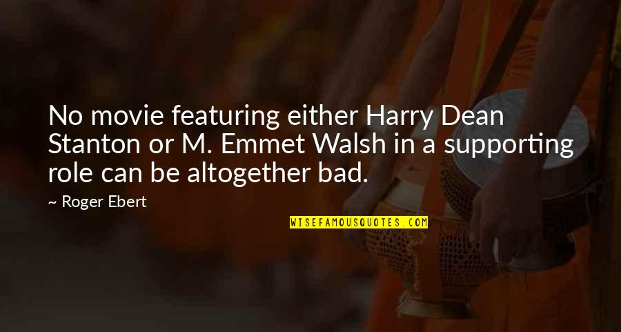 Supporting Each Other Quotes By Roger Ebert: No movie featuring either Harry Dean Stanton or