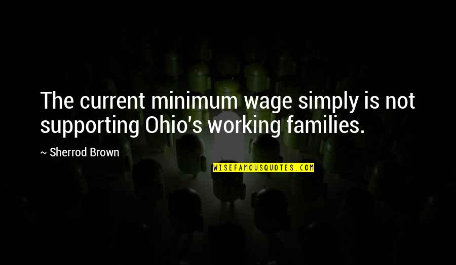 Supporting Each Other Quotes By Sherrod Brown: The current minimum wage simply is not supporting