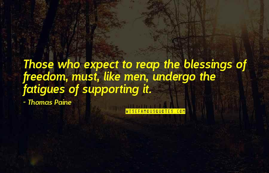 Supporting Each Other Quotes By Thomas Paine: Those who expect to reap the blessings of