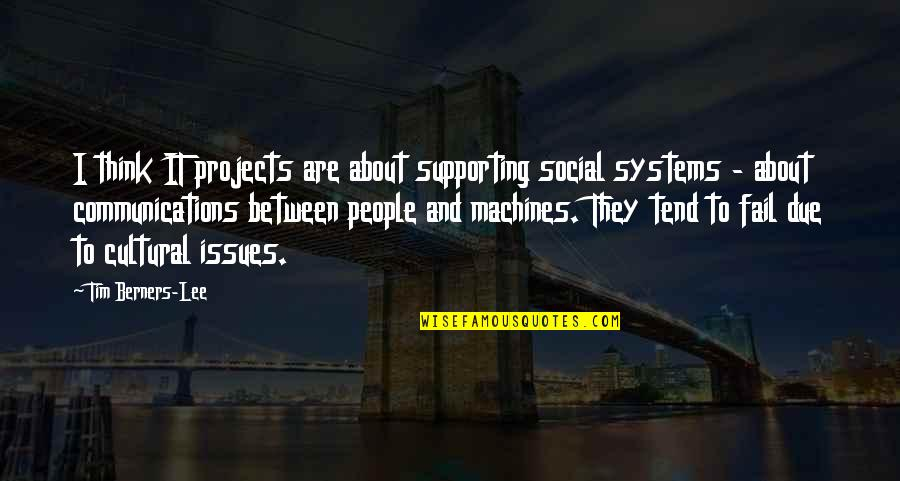 Supporting Each Other Quotes By Tim Berners-Lee: I think IT projects are about supporting social