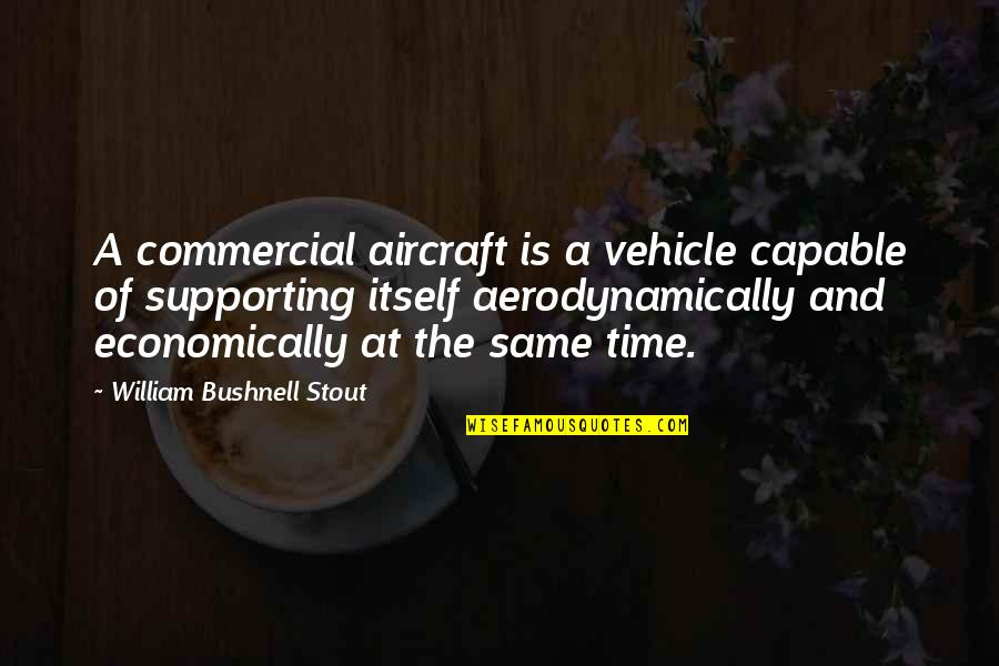 Supporting Each Other Quotes By William Bushnell Stout: A commercial aircraft is a vehicle capable of