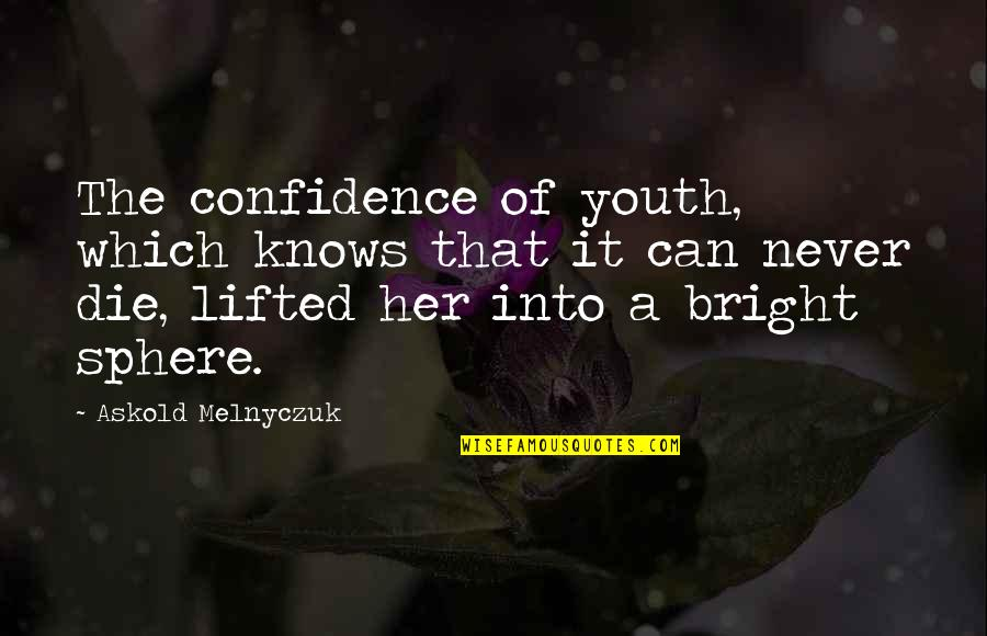 Supreme Vikings Confraternity Quotes By Askold Melnyczuk: The confidence of youth, which knows that it