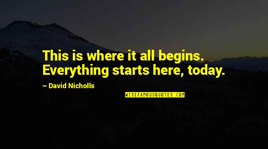 Supreme Vikings Confraternity Quotes By David Nicholls: This is where it all begins. Everything starts