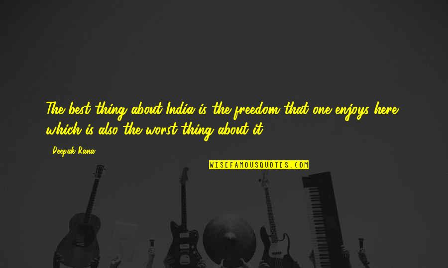 Supreme Vikings Confraternity Quotes By Deepak Rana: The best thing about India is the freedom