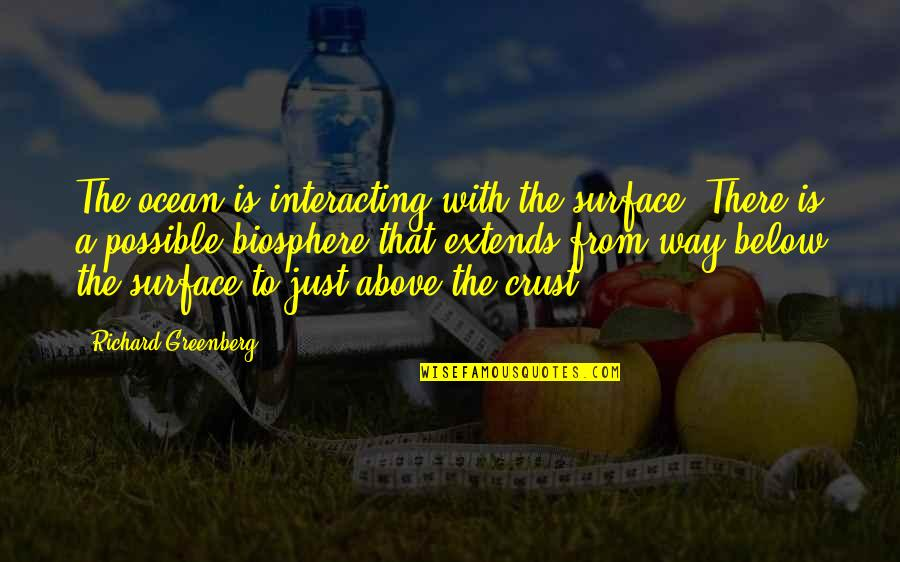 Supreme Vikings Confraternity Quotes By Richard Greenberg: The ocean is interacting with the surface. There
