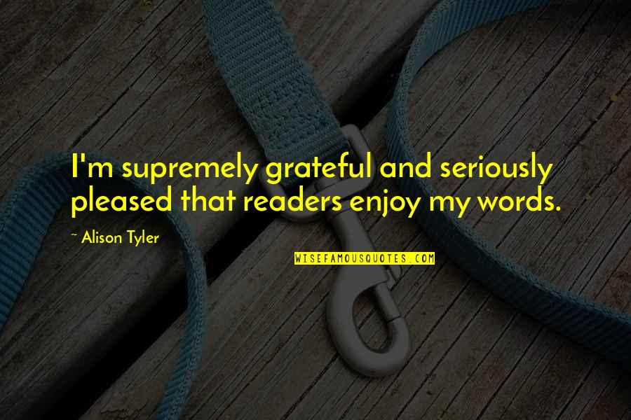 Supremely Quotes By Alison Tyler: I'm supremely grateful and seriously pleased that readers