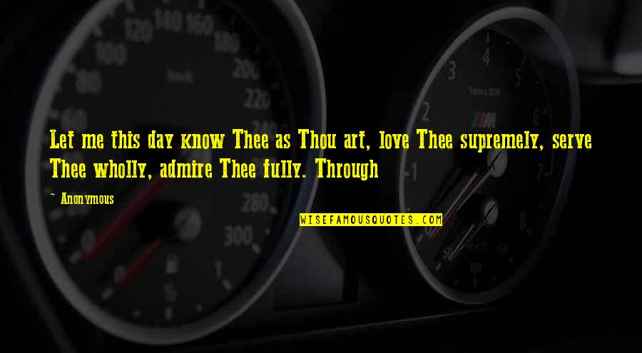 Supremely Quotes By Anonymous: Let me this day know Thee as Thou