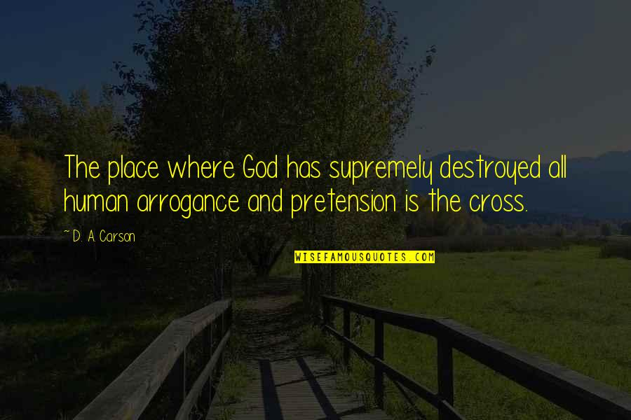 Supremely Quotes By D. A. Carson: The place where God has supremely destroyed all