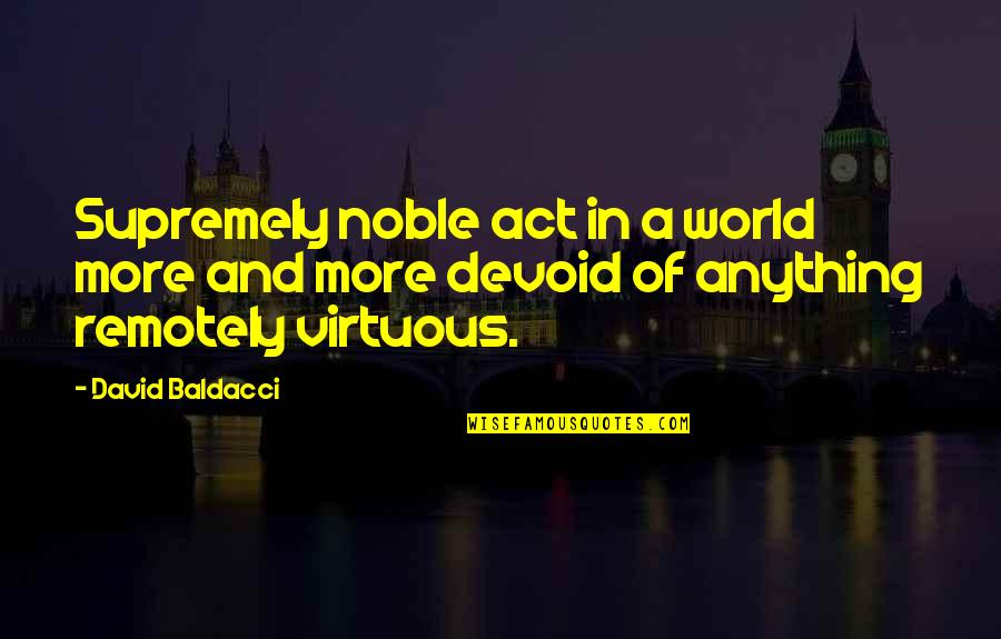Supremely Quotes By David Baldacci: Supremely noble act in a world more and
