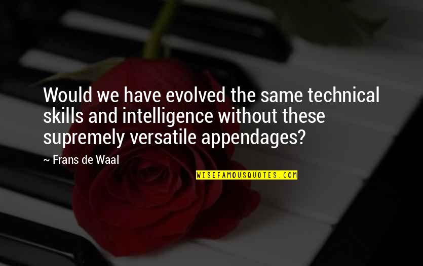 Supremely Quotes By Frans De Waal: Would we have evolved the same technical skills