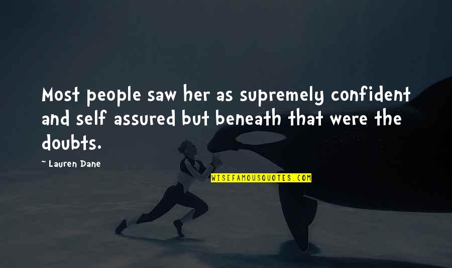Supremely Quotes By Lauren Dane: Most people saw her as supremely confident and