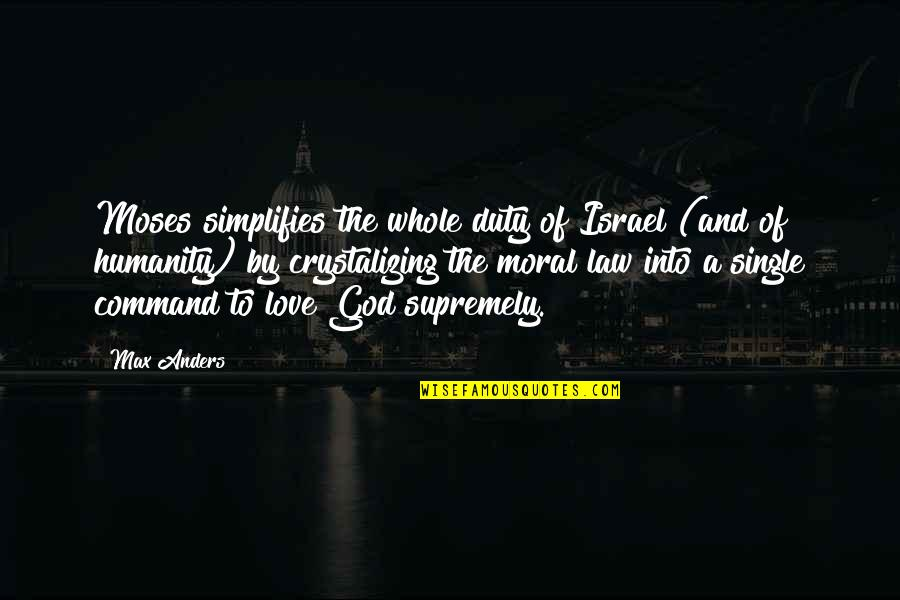 Supremely Quotes By Max Anders: Moses simplifies the whole duty of Israel (and