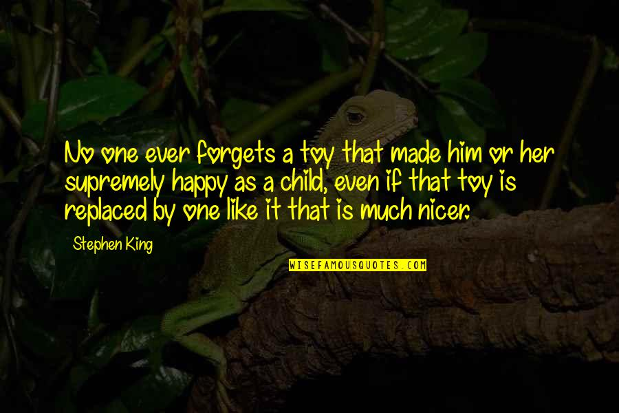 Supremely Quotes By Stephen King: No one ever forgets a toy that made