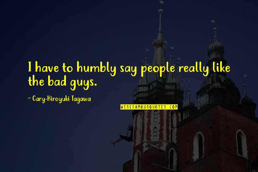 Supressing Quotes By Cary-Hiroyuki Tagawa: I have to humbly say people really like