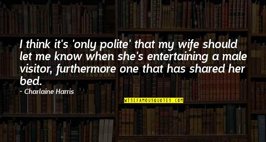 Supressing Quotes By Charlaine Harris: I think it's 'only polite' that my wife