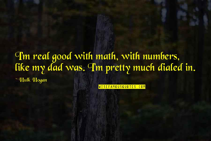 Supressing Quotes By Hulk Hogan: I'm real good with math, with numbers, like