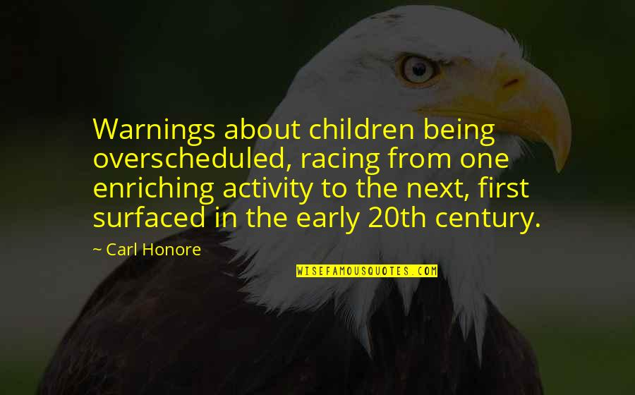 Surfaced Quotes By Carl Honore: Warnings about children being overscheduled, racing from one