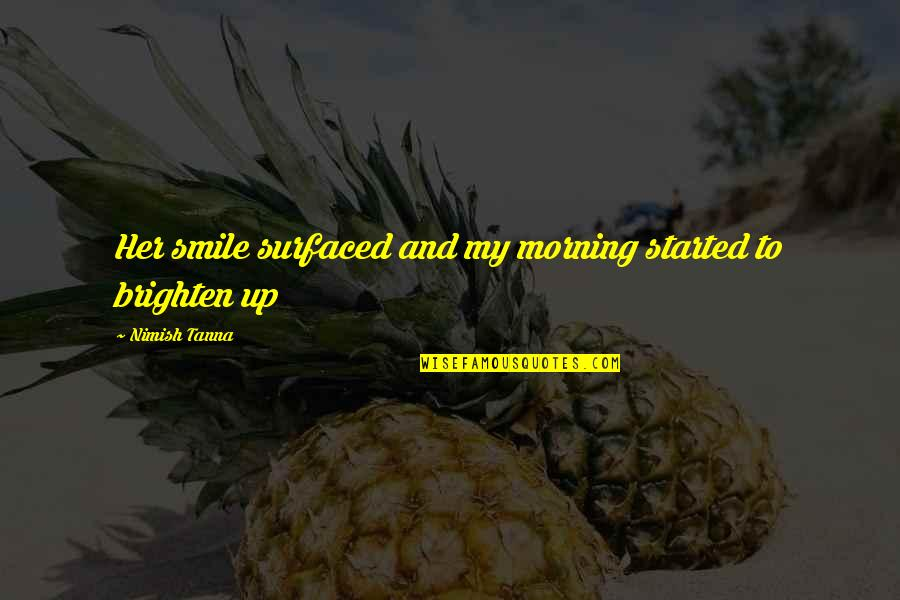 Surfaced Quotes By Nimish Tanna: Her smile surfaced and my morning started to