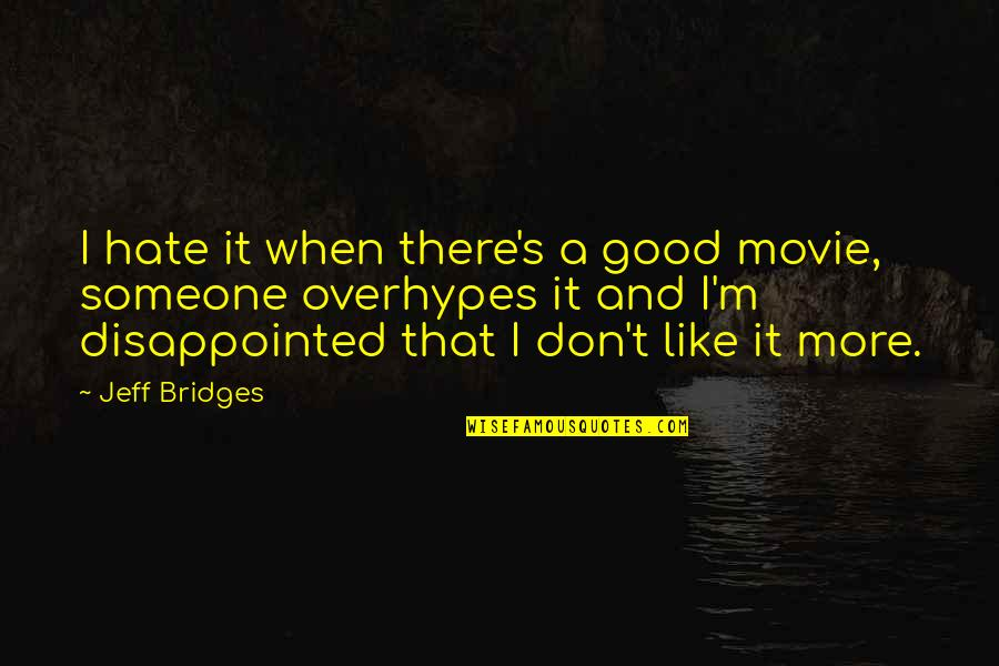 Surfactant Quotes By Jeff Bridges: I hate it when there's a good movie,