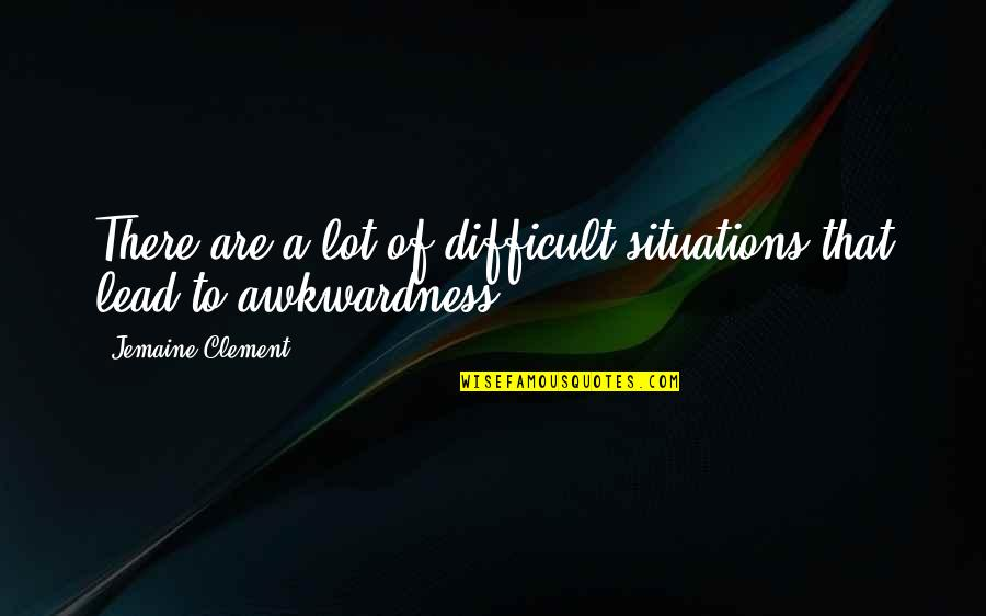 Surfactant Quotes By Jemaine Clement: There are a lot of difficult situations that