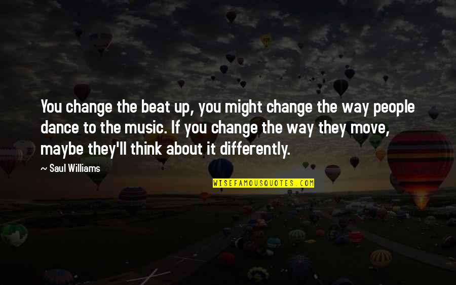 Surfactant Quotes By Saul Williams: You change the beat up, you might change