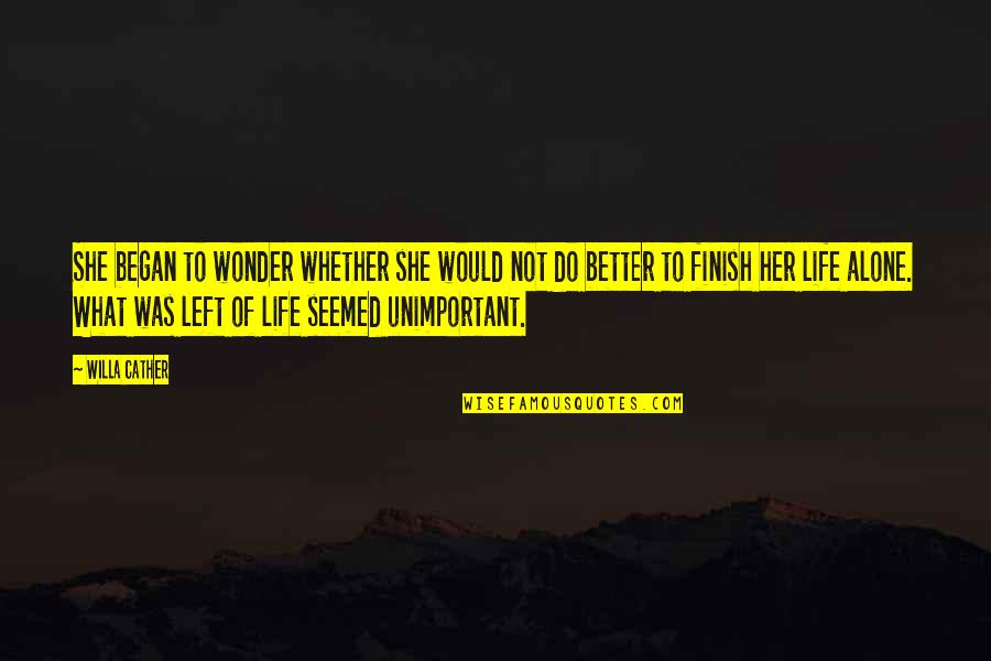 Surfactant Quotes By Willa Cather: She began to wonder whether she would not