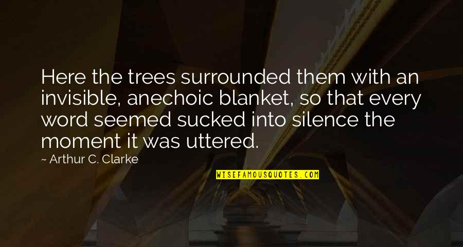 Surfing The Internet Quotes By Arthur C. Clarke: Here the trees surrounded them with an invisible,