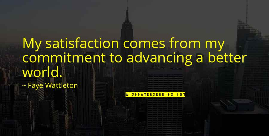 Surfing The Internet Quotes By Faye Wattleton: My satisfaction comes from my commitment to advancing