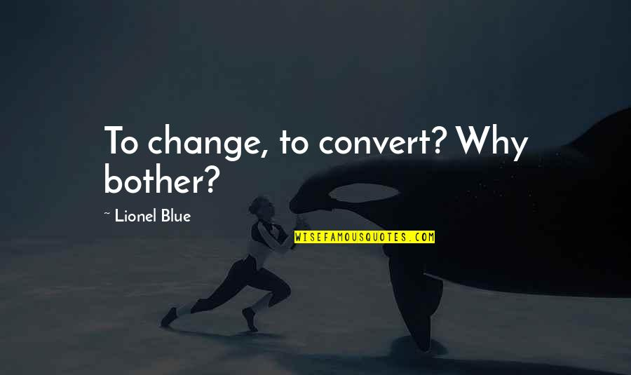 Surfing The Internet Quotes By Lionel Blue: To change, to convert? Why bother?