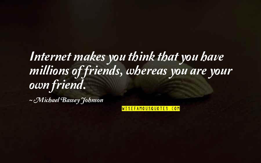 Surfing The Internet Quotes By Michael Bassey Johnson: Internet makes you think that you have millions