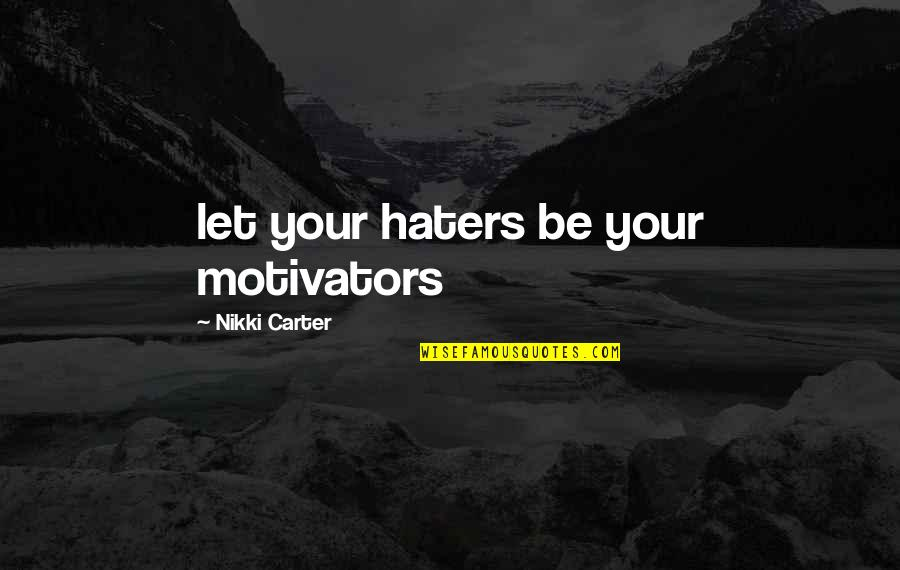 Surfing The Internet Quotes By Nikki Carter: let your haters be your motivators