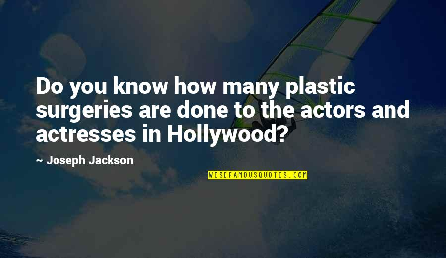 Surgeries Quotes By Joseph Jackson: Do you know how many plastic surgeries are