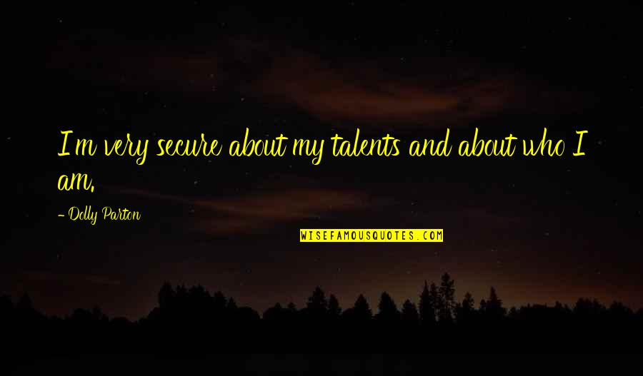 Surname Quotes By Dolly Parton: I'm very secure about my talents and about
