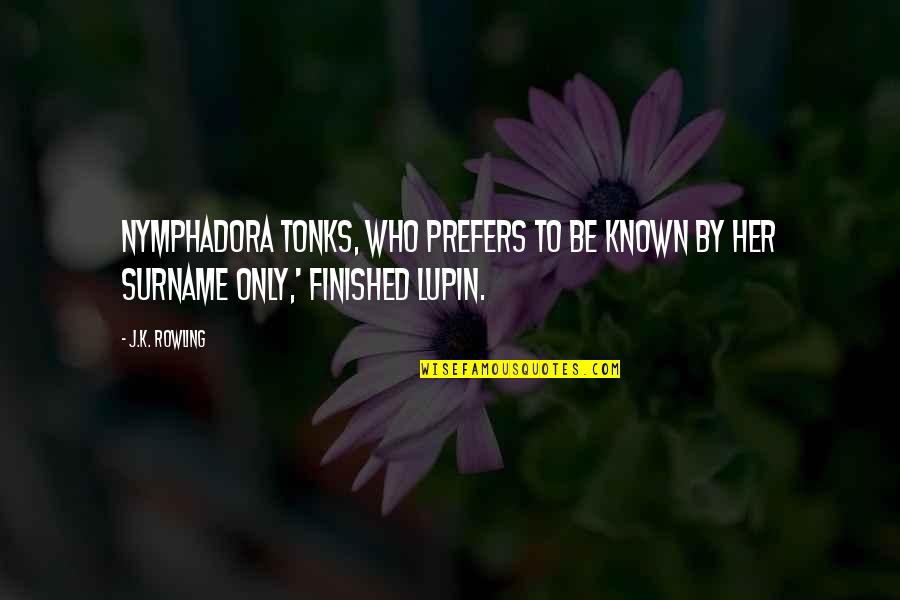 Surname Quotes By J.K. Rowling: Nymphadora Tonks, who prefers to be known by