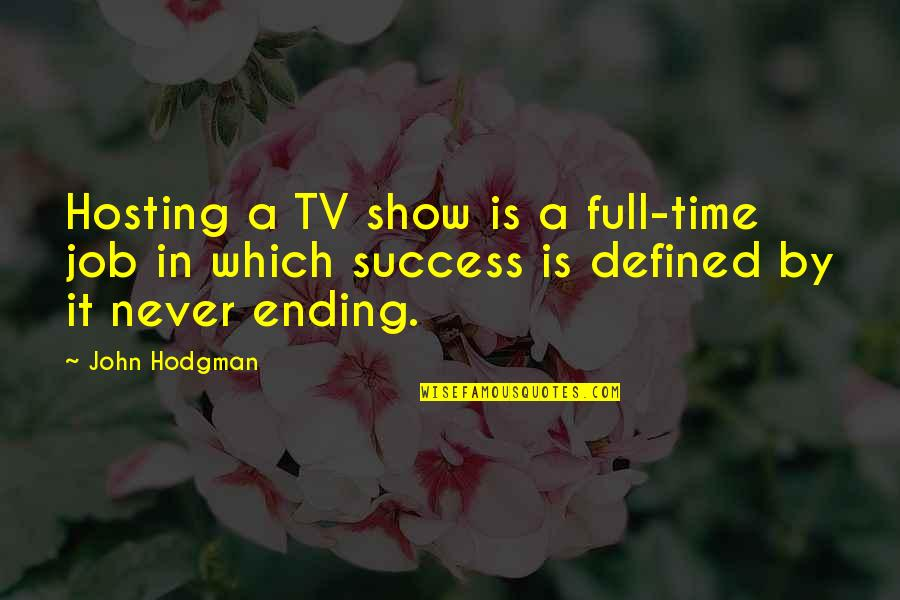 Surname Quotes By John Hodgman: Hosting a TV show is a full-time job