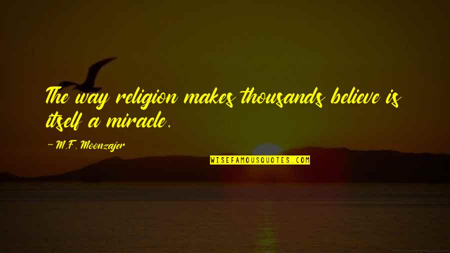Surname Quotes By M.F. Moonzajer: The way religion makes thousands believe is itself