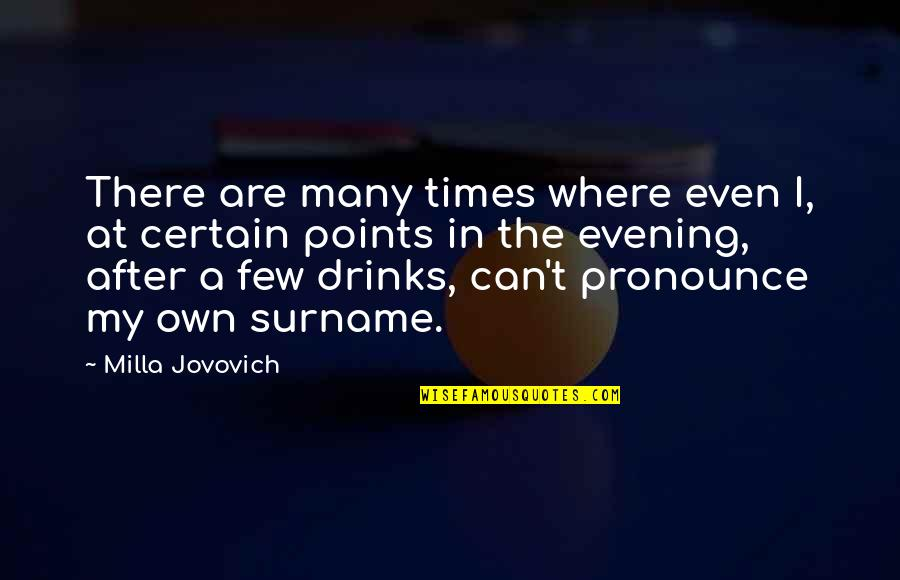 Surname Quotes By Milla Jovovich: There are many times where even I, at