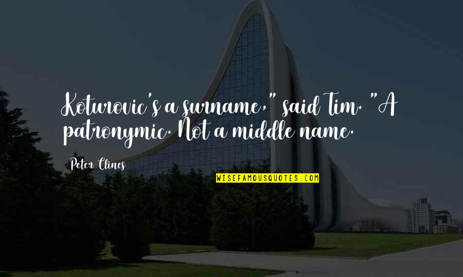 """Surname Quotes By Peter Clines: Koturovic's a surname,"""" said Tim. """"A patronymic. Not"""