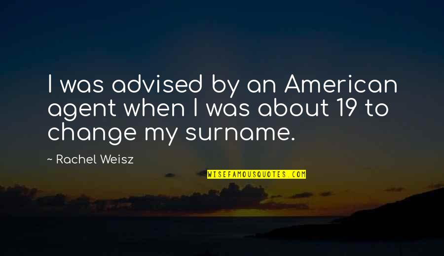 Surname Quotes By Rachel Weisz: I was advised by an American agent when
