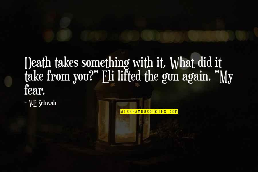 Surname Quotes By V.E Schwab: Death takes something with it. What did it