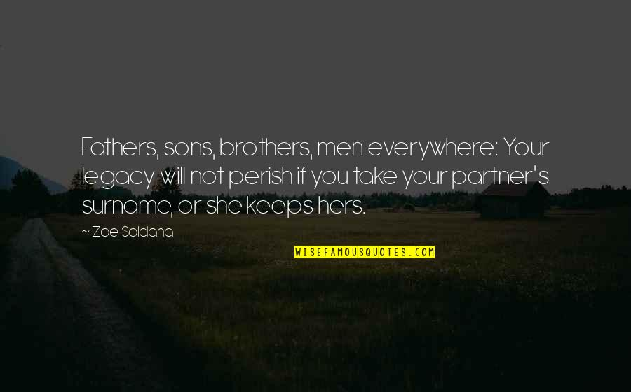 Surname Quotes By Zoe Saldana: Fathers, sons, brothers, men everywhere: Your legacy will