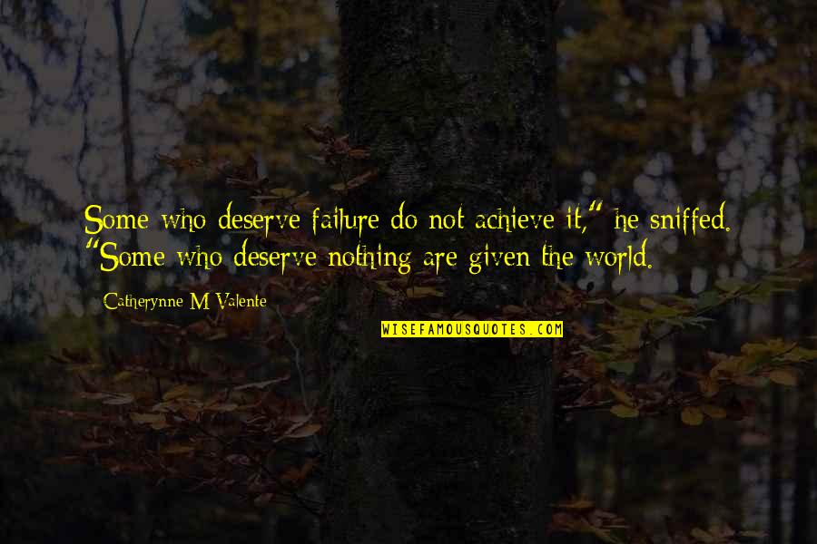 Surpasseth Quotes By Catherynne M Valente: Some who deserve failure do not achieve it,""