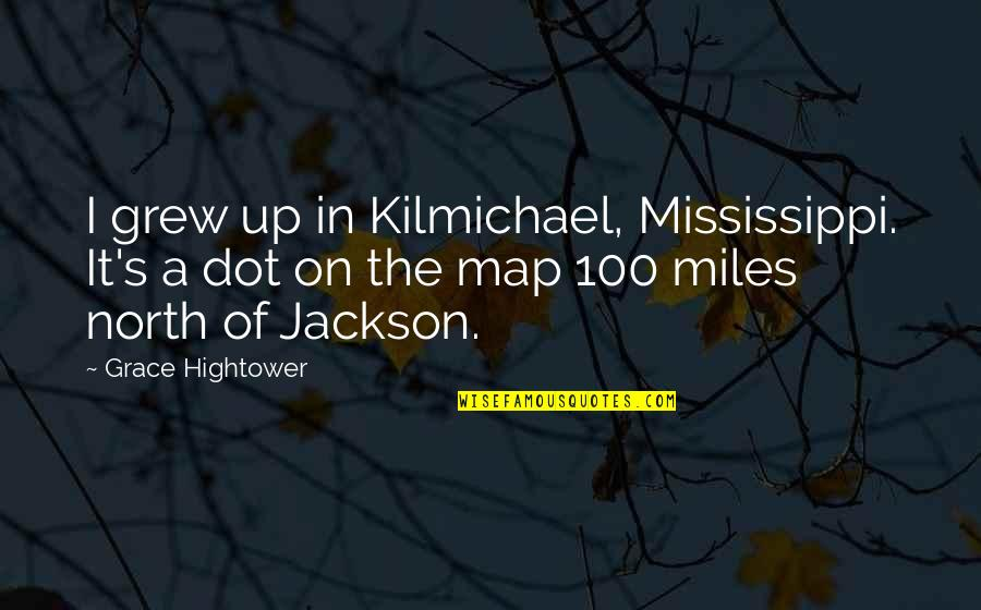Surpasseth Quotes By Grace Hightower: I grew up in Kilmichael, Mississippi. It's a
