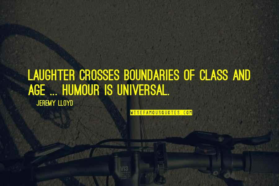 Surpasseth Quotes By Jeremy Lloyd: Laughter crosses boundaries of class and age ...