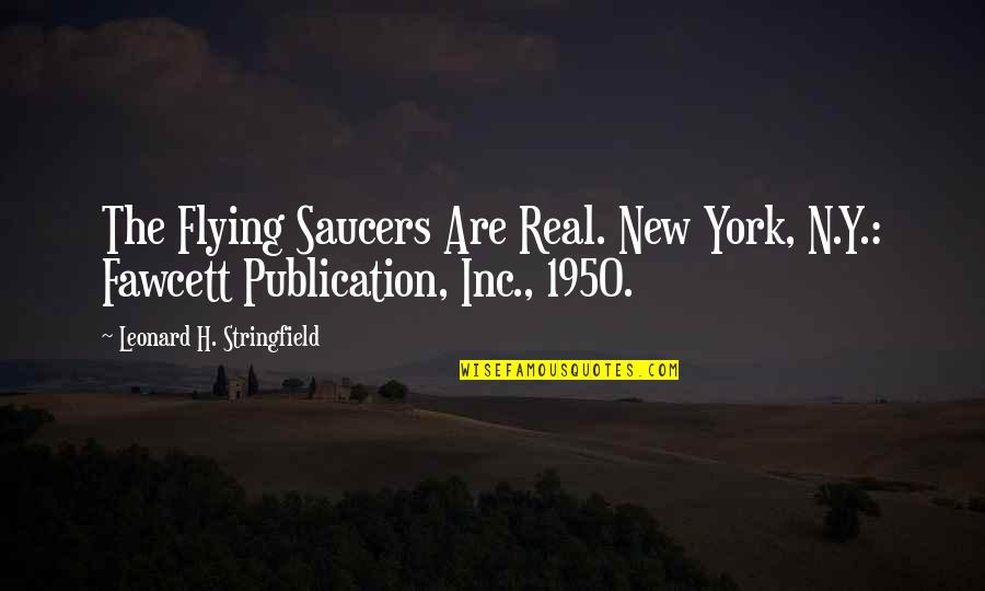 Surpasseth Quotes By Leonard H. Stringfield: The Flying Saucers Are Real. New York, N.Y.: