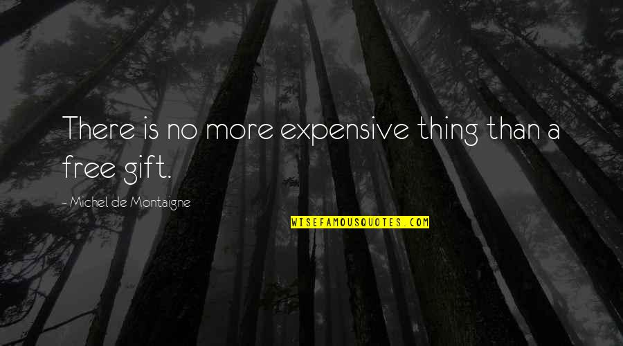 Surpasseth Quotes By Michel De Montaigne: There is no more expensive thing than a